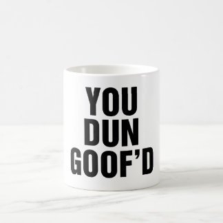 You Dun Goofed Coffee Mug