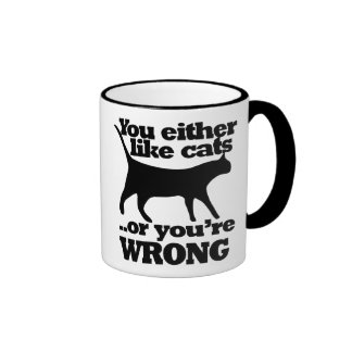 You either like cats or you're wrong ringer mug