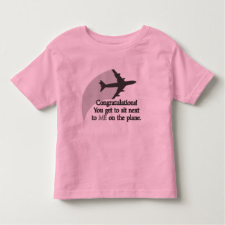 You Get to Sit Next to Me on the Plane Toddler T-Shirt