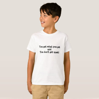 You get what you get and you don't get upset T-Shirt