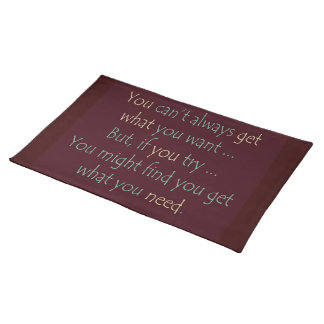 You get what you need Motivational  Placemats