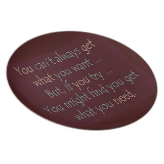You get what you need Motivational  Plate