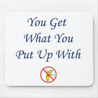 You Get What You Put Up With Mouse Pad