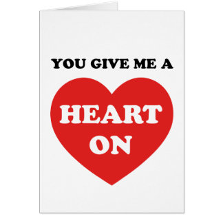 You Give Me A Heart On Greeting Card