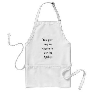 You give me an excuse to use the Kitchen Standard Apron
