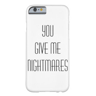You give me nightmares barely there iPhone 6 case