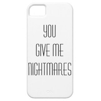 You give me nightmares iPhone 5 cover