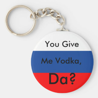You Give, Me Vodka,, Da? Basic Round Button Key Ring