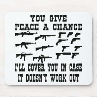 You Give Peace A Chance I ll Cover You In Case Mousepads