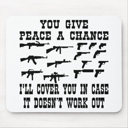 You Give Peace A Chance I'll Cover You In Case Mousepads