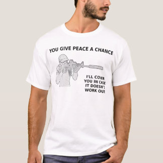 You give peace a chance, I'll cover you. T-Shirt