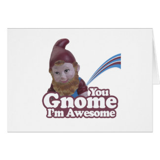 you Gnome I am Awesome Greeting Card