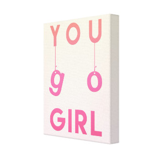 You go girl - Fun motivational quote Canvas