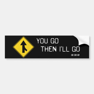 """You Go Then I'll Go"" Bumper Sticker"