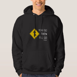 """You Go Then I'll Go"" Hoodie"