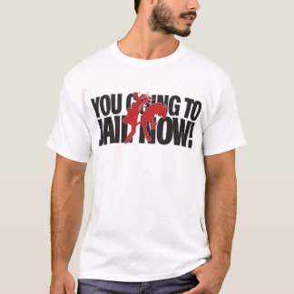 You Going To Jail Now 2 T-Shirt