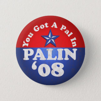 You Got A Pal In, Palin...Sarah 6 Cm Round Badge
