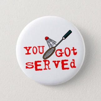 You Got Served Badminton 6 Cm Round Badge