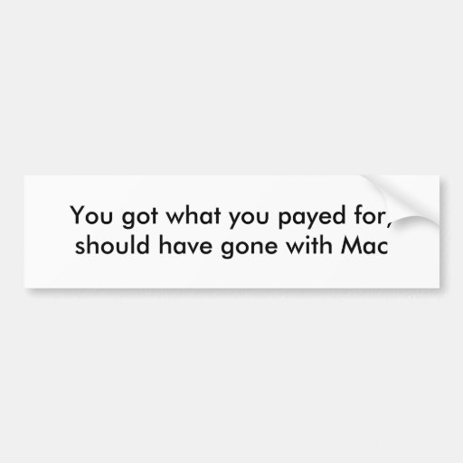 You got what you payed for, should have gone wi... bumper stickers