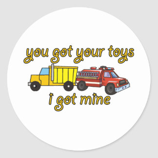 You Got Your toys, I Got Mine Classic Round Sticker