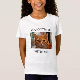 You Gotta Be Kitten Me Girls' Fine Jersey T-Shirt