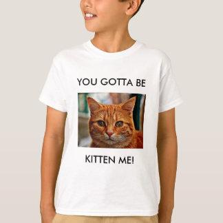 You Gotta Be Kitten Me Kids' Hanes T-Shirt