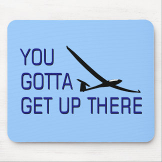 You Gotta Get Up There Mouse Pad