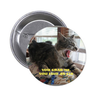 You grab me, you lose an eye 6 cm round badge