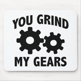 You Grind My Gears Mousepad
