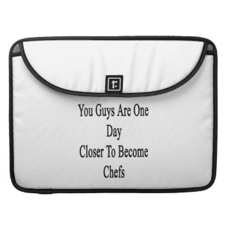You Guys Are One Day Closer To Become Chefs Sleeve For MacBooks