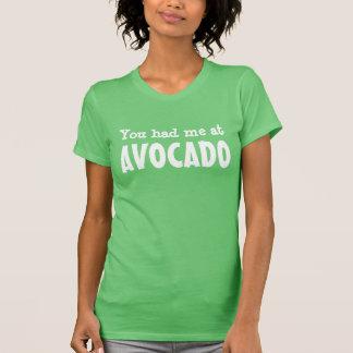 You had me at AVOCADO T-Shirt