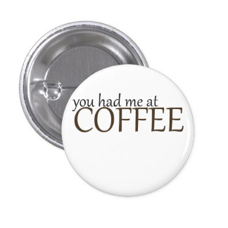 You had me at coffee 3 cm round badge