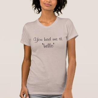 You had me at 'hello' T-Shirt