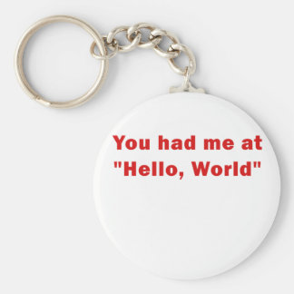 You Had Me at Hello World Basic Round Button Key Ring