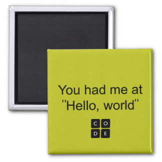 """You had me at """"Hello, world"""" Square Magnet"""
