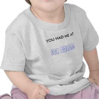 You Had Me at Ice Cream Tshirt