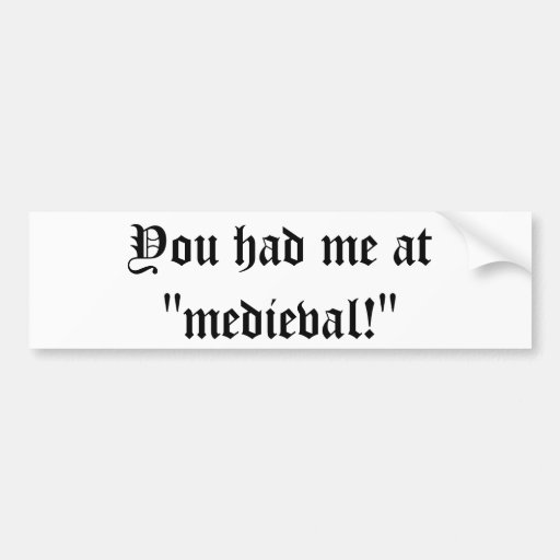 "You had me at ""medieval!"" bumper stickers"