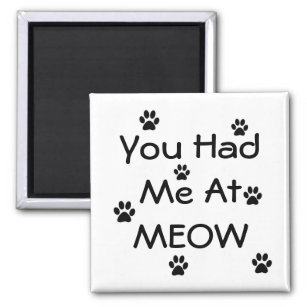 You Had Me At Meow Gifts Gift Ideas Zazzle Uk