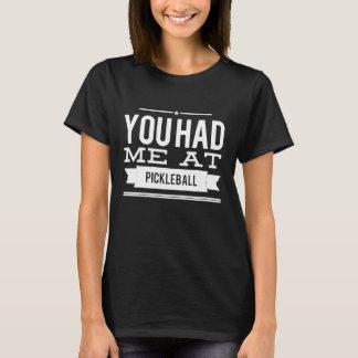 You had me at pickleball T-Shirt