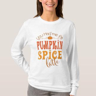 You Had Me At Pumpkin Spice Latte T-Shirt