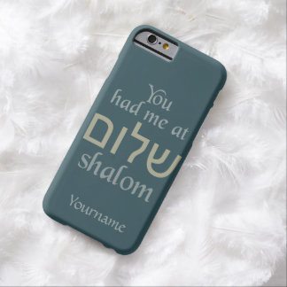 You Had Me at Shalom custom cases Barely There iPhone 6 Case