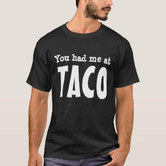 You had me at TACO T-Shirt