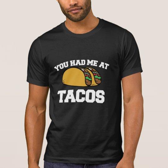 You had me at Tacos T-Shirt