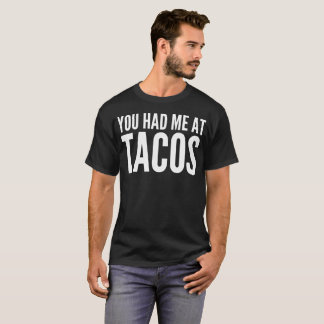 """You Had Me At Tacos"" Typography T-Shirt"