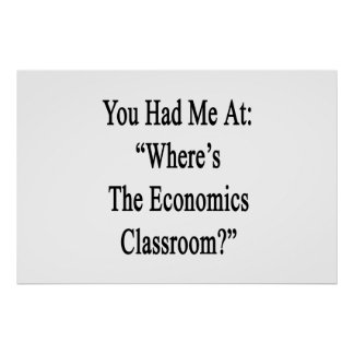 You Had Me At Where's The Economics Classroom.png Poster