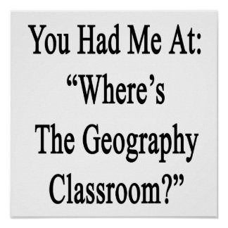 You Had Me At Where's The Geography Classroom. Poster