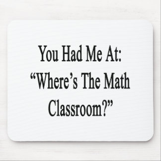 You Had Me At Where's The Math Classroom Mouse Pad
