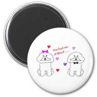 You Had Me At Woof Bichon Frise Magnet