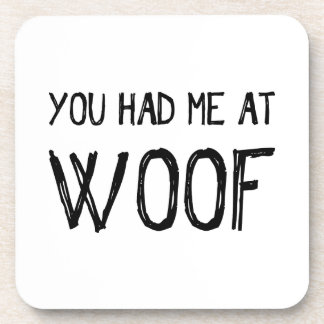 You Had Me At Woof Drink Coasters