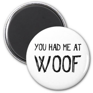 You Had Me At Woof Fridge Magnet